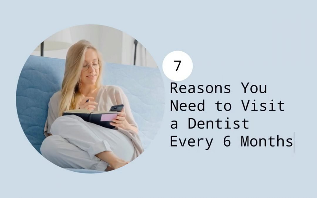 7 Reasons You Need to Visit a Dentist Every 6 Months from Sayers Dental Aesthetics & Implants